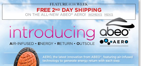 NEW Feature of the Week! Try the all-new ABEO AERO, the latest innovation in comfort featuring advanced air-infused technology to generate energy return with each step. AERO features Vibram® outsoles for maximum grip, channeled air chambers for the ultimate comfort, and more! Enjoy FREE 2nd Day Shipping when you shop now at The Walking Company.