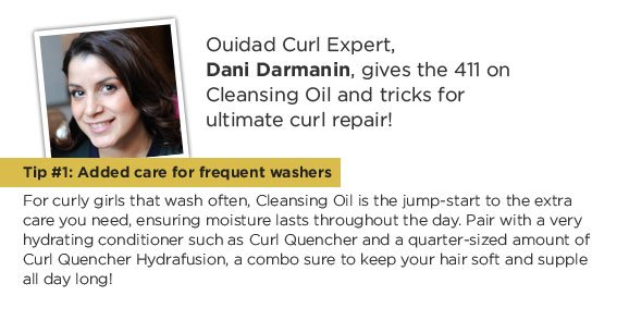 Ouidad Curl Expert, Dani Darmanin, gives the 411 on Cleansing Oil and tricks for ultimate curl repair!