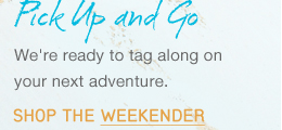 Pick Up and Go - Shop the Weekender