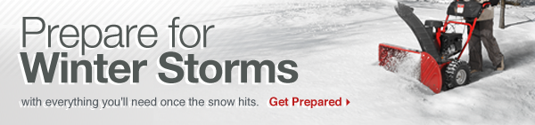 Prepare for Winter Storms with everything you'll need once the snow hits. Get Prepared.