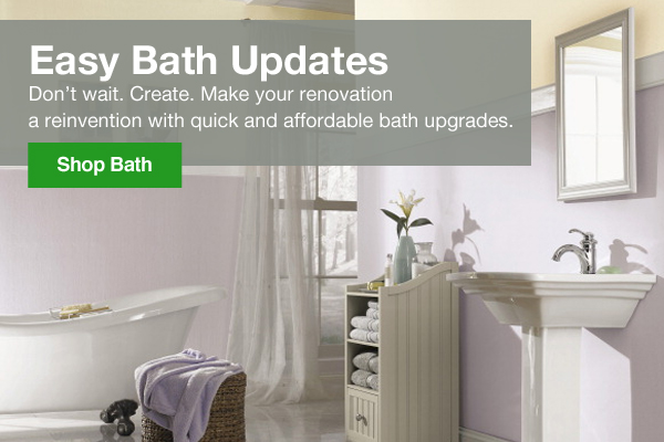 Easy bath updates. Don't wait. Create. Make your renovation a reinvention with quick and affordable bath updates. Shop Now.