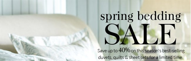 spring bedding SALE - Save up to 40% on this season's best-selling duvets, quilts & sheet sets for a limited time.