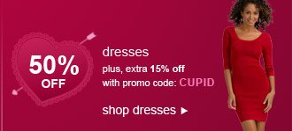 50% OFF dresses | plus, extra 15% off with promo code: CUPID | shop dresses