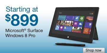 Starting at $899. Microsoft® Surface Windows 8 Pro. Shop  now