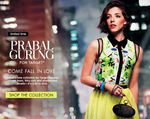 Limited time - Prabal Gurung for Target®. Come fall in love. Prabal's new collection for Target features vibrant hues, flirty cuts and unexpected details-it's a lot to love.