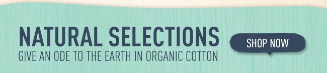 Natural Selections: Give An Ode To The Earth In Organic Cotton
