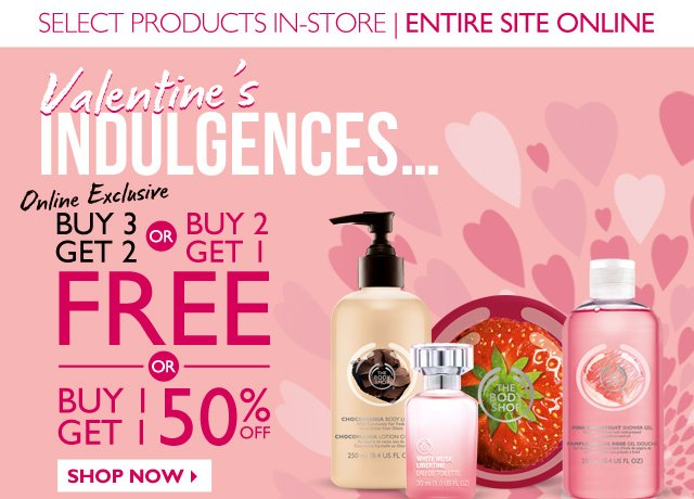 Valentine's Indulgences… --  SELECT PRODUCTS IN-STORE   ENTIRE SITE ONLINE