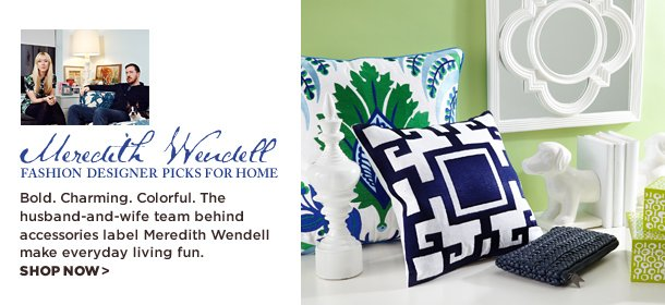 FASHION DESIGNER PICKS FOR HOME: MEREDITH WENDELL, Event Ends February 14, 9:00 AM PT >