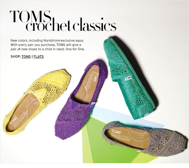 TOMS crochet classics - New colors, including Nordstrom-exclusive aqua. With every pair you purchase, TOMS will give a pair of new shoes to a child in need. One for One.