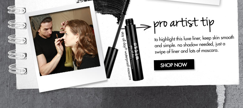 pro artisttip to highlight this luxe liner, keep skinsmooth and simple. no shadow needed, just aswipe of liner and lots of mascara. SHOP NOW
