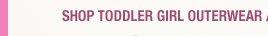 SHOP TODDLER GIRL OUTERWEAR