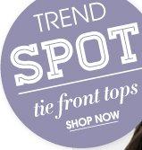Trend Spot: Tie Front Tops - Shop Now