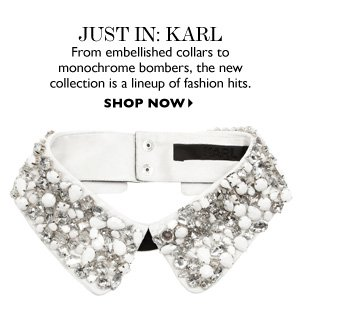 NOW Just in: Karl From embellished collars to monochrome bombers, the new collection is a lineup of fashion hits. SHOP NOW