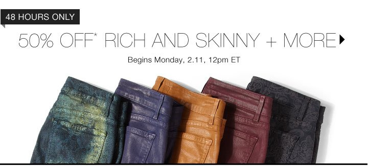 50% Off* Rich And Skinny + More...Shop Now