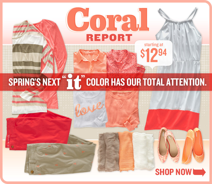Coral REPORT | SPRING'S NEXT 'it' COLOR HAS OUR TOTAL ATTENTION. SHOP NOW