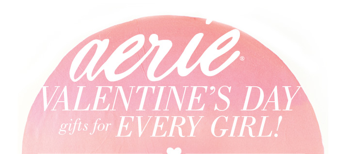 aerie® Valentine's Day gifts for Every Girl!