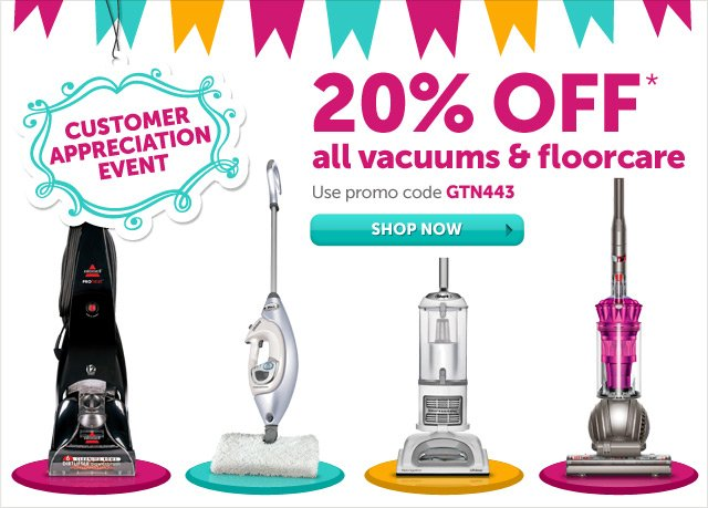 Customer Appreciation Event - 20% OFF* all vacuums & floorcare - Use promo code GTN443 - Shop Now