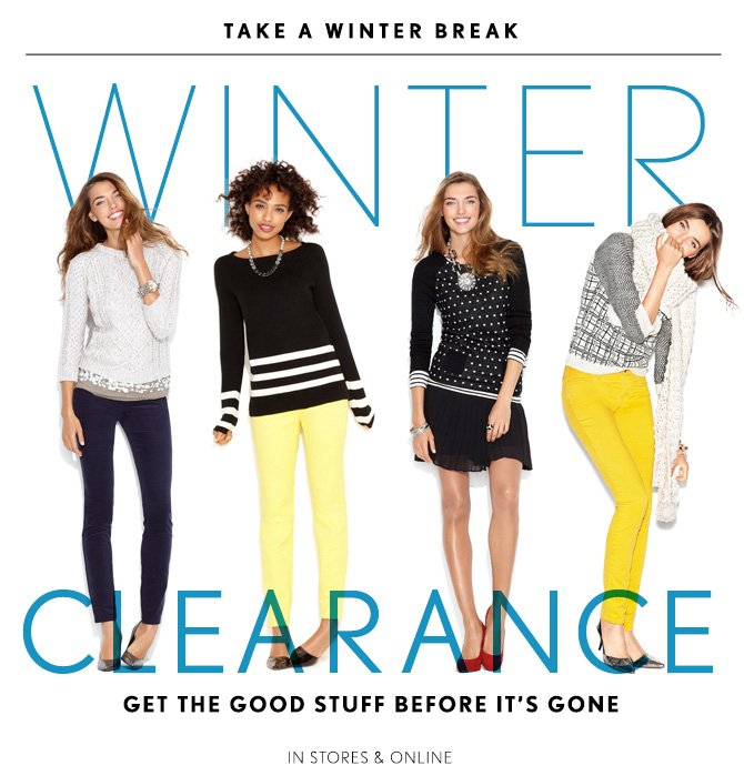 TAKE A WINTER BREAK  WINTER CLEARANCE  GET THE GOOD STUFF BEFORE IT'S GONE  IN STORES & ONLINE