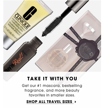 Take It With You. Get our #1 mascara, bestselling fragrance, and more beauty favorites in smaller sizes. Shop all travel sizes.
