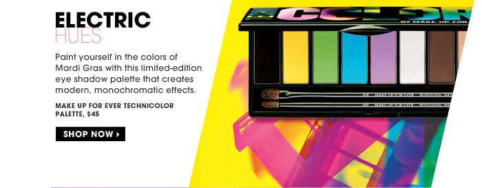 Electric Hues. Paint yourself in the colors of Mardi Gras with this limited-edition eye shadow palette that creates modern, monochromatic effects. MAKE UP FOR EVER Technicolor Palette, $45. Shop now.