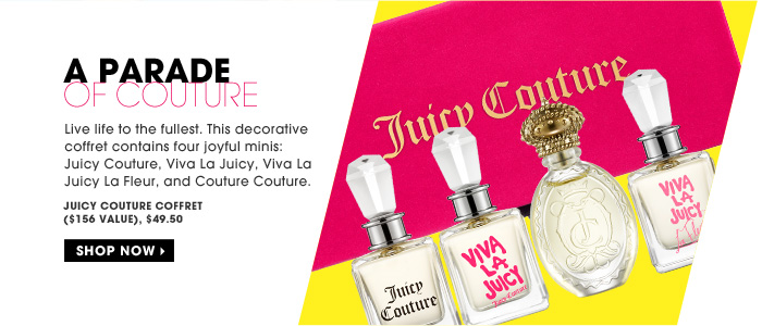 A Parade Of Couture. Live life to the fullest. This decorative coffret contains four joyful minis: Juicy Couture, Viva La Juicy, Viva La Juicy La Fleur, and Couture Couture. Juicy Couture Coffret ($156 Value), $49.50. Shop now.