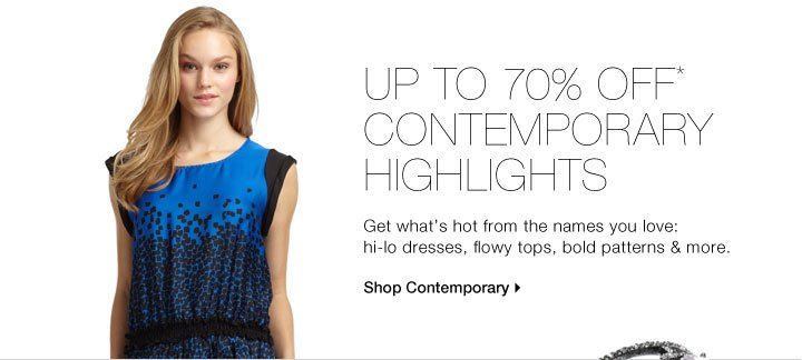 Up To 70% Off* Contemporary Highlights