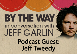 By The Way, In Conversation with Jeff Garlin - Podcast Guest: Jeff Tweedy of Wilco