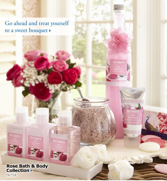 Go ahead and treat yourself to a sweet bouquet. Rose Bath & Body Collection $4-$14