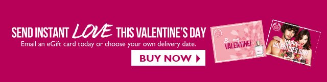 SEND INSTANT LOVE THIS VALENTINE'S DAY  --  Email an eGift card today or choose your own delivery date.  --  BUY NOW