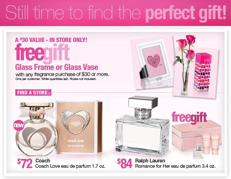 In Store Only! Free Glass Frame or Glass Vase with any fragrance purcahse of $30 or more. A $30 Value. One per customer. While quantities last. Roses not included.