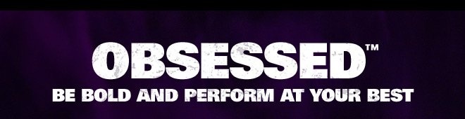 OBSESSED™ | BE BOLD AND PERFORM AT YOUR BEST