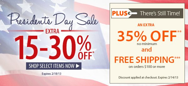 Presidents Day Sale! An Extra 15-30% OFF Select Items! PLUS There's Still Time! An Extra 35% OFF & FREE Shipping on orders $100+!