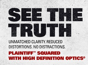 SEE THE TRUTH | UNMATCHED CLARITY REDUCED DISTORTIONS, NO DISTRACTIONS. | PLAINTIFF™ SQUARED WITH HIGH DEFINITION OPTICS®
