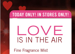 In stores only! Today Only! $6 Fine Fragrance Mist**