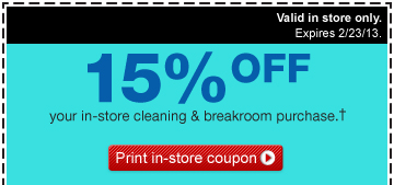 Valid in store only. Expires  2/23/13. 15% off your in-store cleaning & breakroom purchase.†  Print in-store coupon.