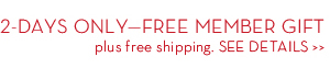 2-DAYS ONLY- FREE MEMBER GIFT plus free shipping. SEE DETAILS.
