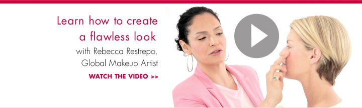 Learn how to create a flawless look with Rebecca Restrepo, Global Makeup Artist. WATCH THE VIDEO.