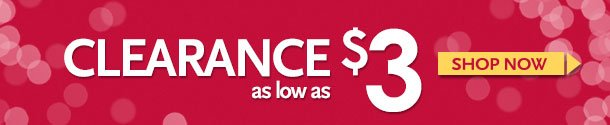 CLEARANCE as low as $3! Shop NOW!
