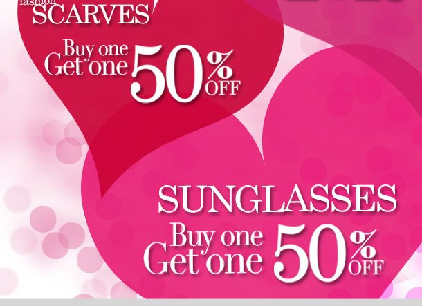 We Love Everyday Values! Fashion Scarves and Sunglasses: Buy One - Get One 50% OFF! Shop NOW!