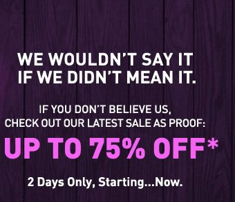 UP TO 75% OFF*. 2 Days only, Starting...Now.