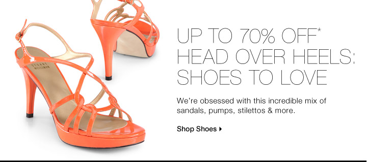Up To 70% Off* Head Over Heels: Shoes To Love