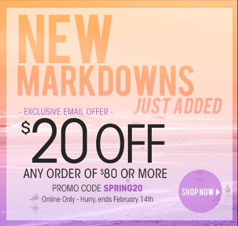 Be the first to shop New Markdowns and take $20 OFF with promo code SPRING20. Hurry, ends February 14, 2013!