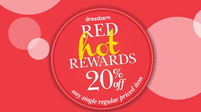 dressbarn RED HOT REWARDS 20% off any single regular priced item