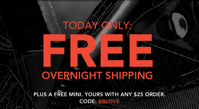 TODAY ONLY: FREE OVERNIGHT SHIPPING Plus a free mini. Yours with any $25 order.* Code: BBLOVE