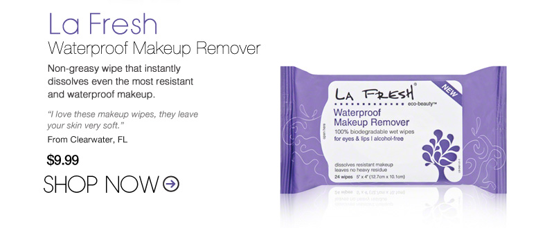 """La Fresh Waterproof Makeup Remover  Non-greasy wipe that instantly dissolves even the most resistant and waterproof makeup. """"I love these makeup wipes, they leave your skin very soft."""" –From Clearwater, FL $9.99 Shop Now>>"""