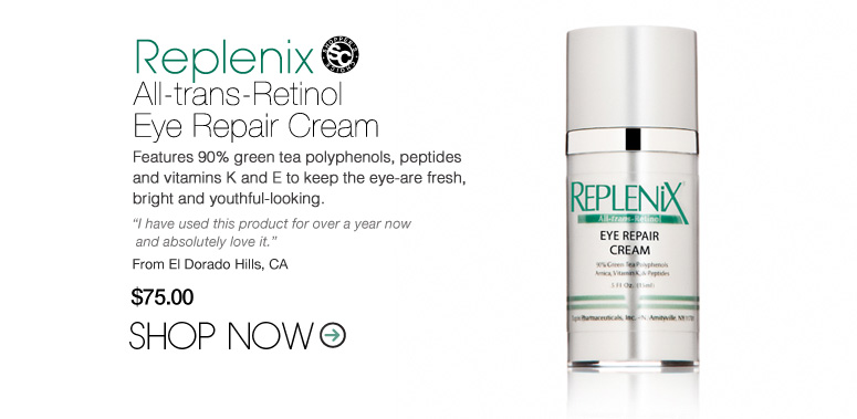 "Shopper's Choice Replenix All-trans-Retinol Eye Repair Cream Features 90% green tea polyphenols, peptides and vitamins K and E to keep the eye-are fresh, bright and youthful-looking. ""I have used this product for over a year now and absolutely love it."" –From El Dorado Hills, CA $75 Shop Now>>"