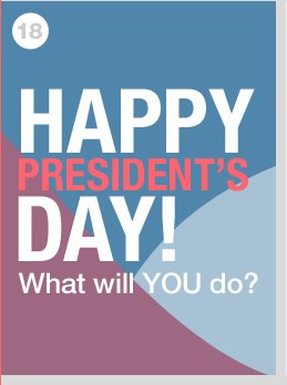 HAPPY PRESIDENT'S DAY! What will YOU do?