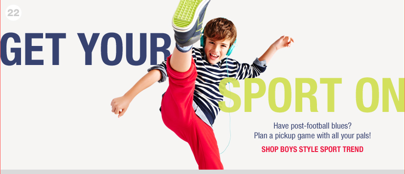 GET YOUR SPORT NOW - Have post-football blues? Plan a pickup game with all your pals!  SHOP BOYS STYLE SPORT TREND