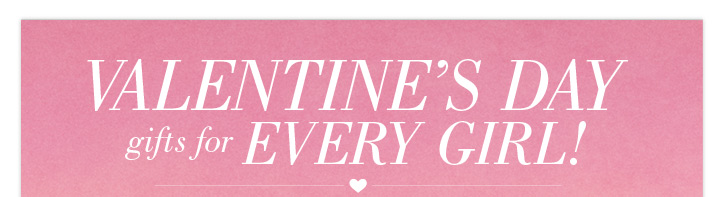 Valentine's Day | Gifts For Every Girl!