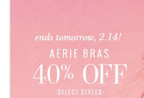 Ends Tomorrow, 2.14 | Aerie Bras | 40% Off | Select Styles